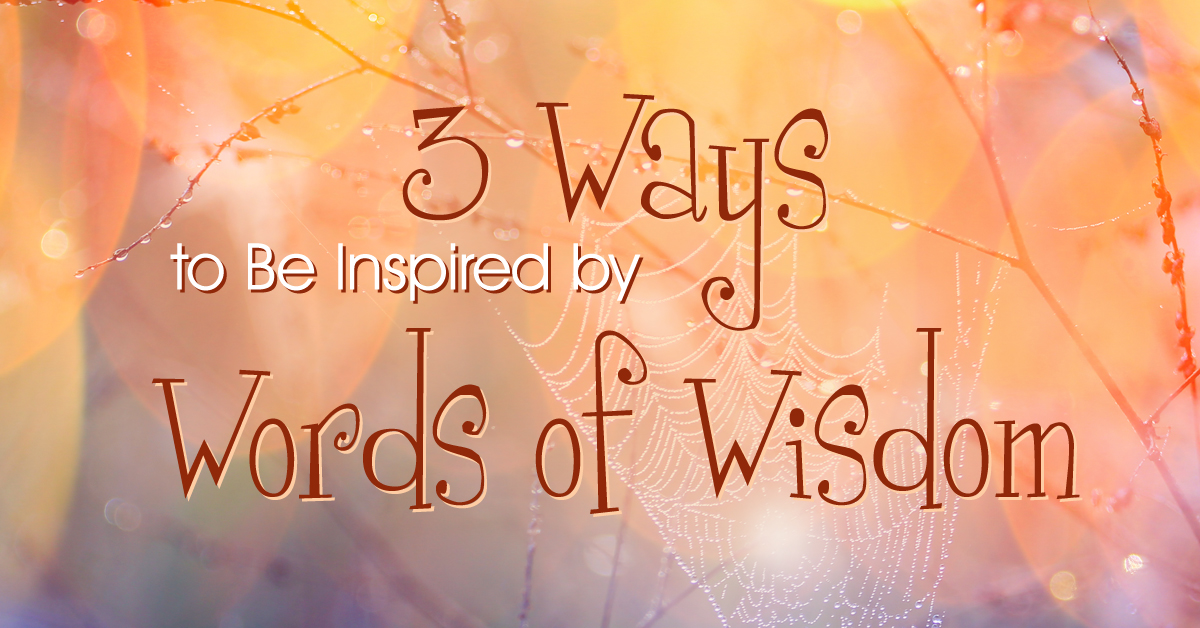 3 Ways to Be Inspired by Words of Wisdom | Barb Schmidt