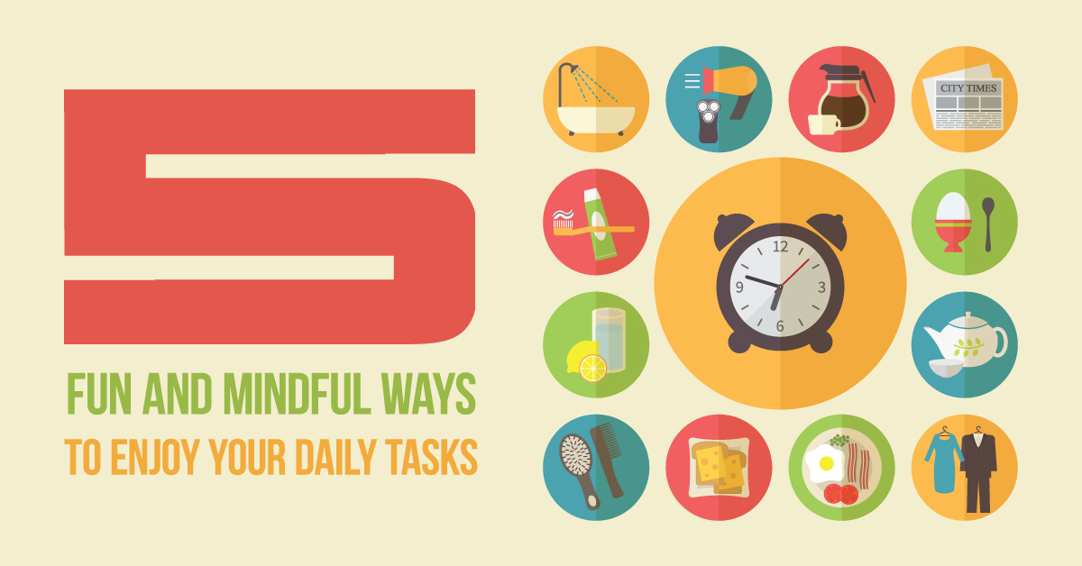 5 Fun And Mindful Ways To Enjoy Your Daily Tasks | Barb Schmidt